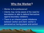 why the worker