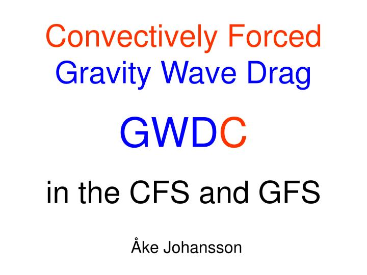 convectively forced gravity wave drag gwd c in the cfs and gfs n.