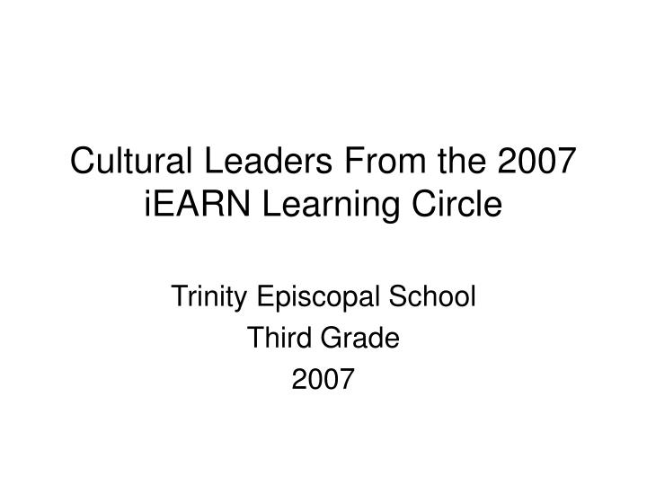 cultural leaders from the 2007 iearn learning circle n.