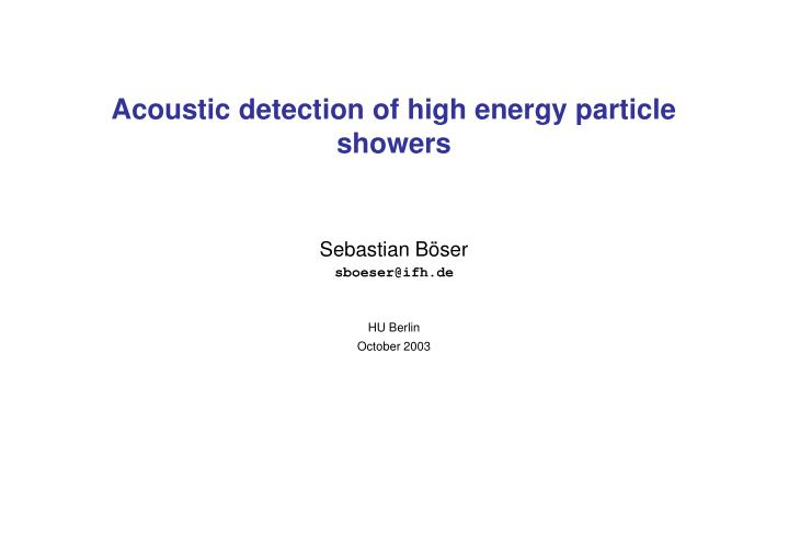 acoustic detection of high energy particle showers n.
