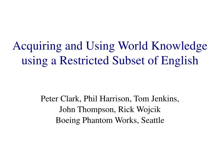 acquiring and using world knowledge using a restricted subset of english n.