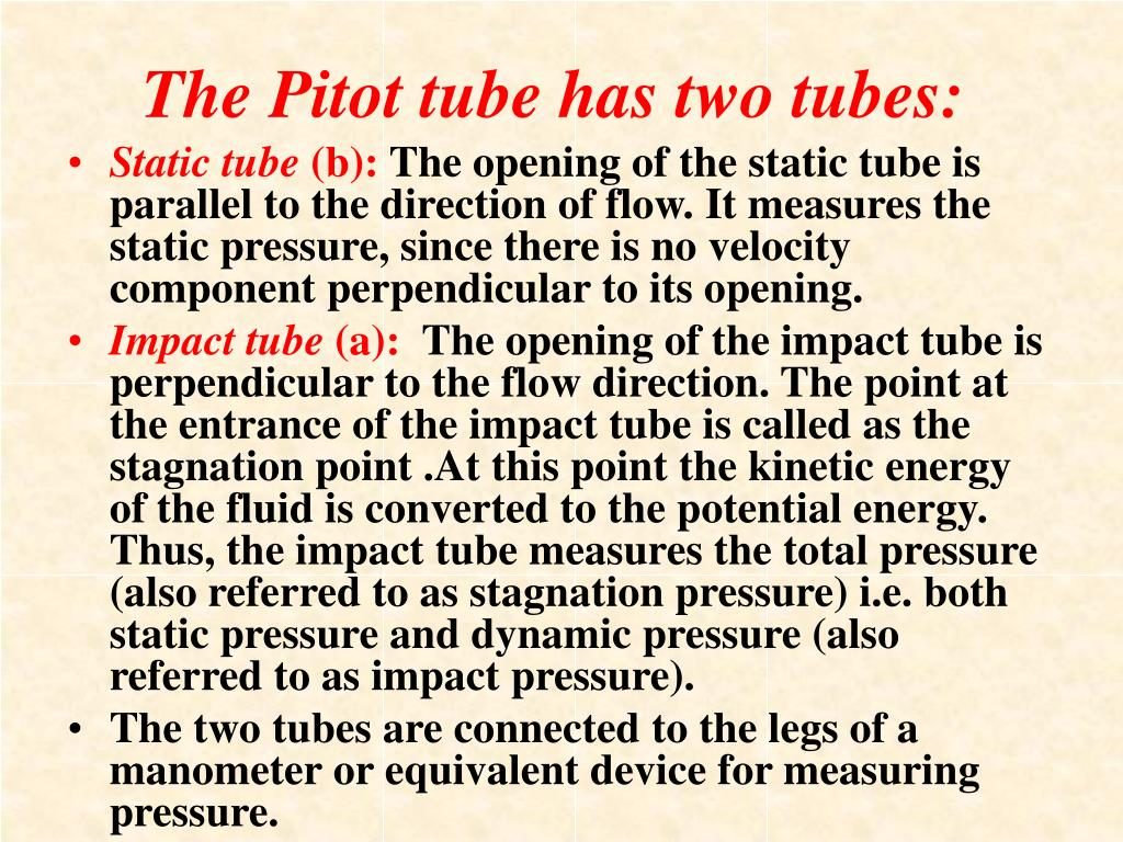 The Pitot tube has two tubes: