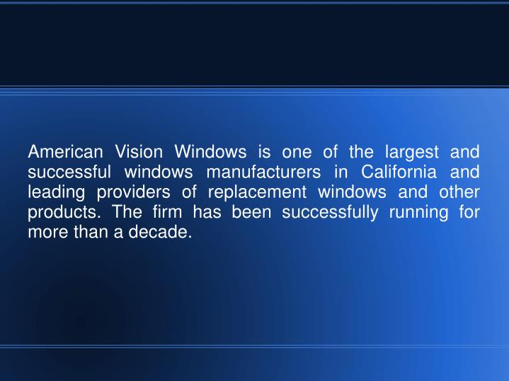 American Vision Windows is one of the largest and successful windows manufacturers in California and...