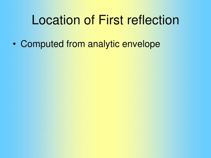 Location of First reflection