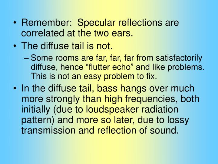 Remember:  Specular reflections are correlated at the two ears.