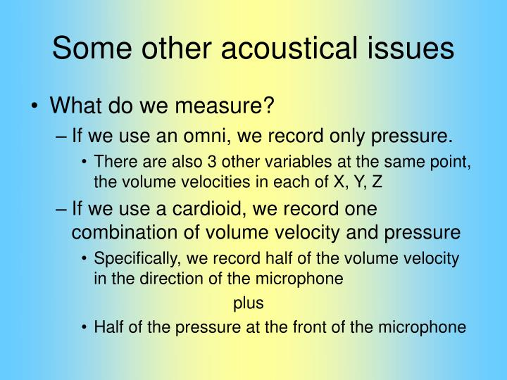 Some other acoustical issues