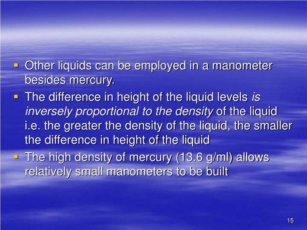 Other liquids can be employed in a manometer besides mercury.