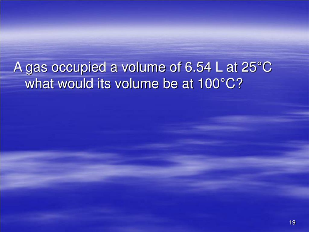 A gas occupied a volume of 6.54 L at 25°C what would its volume be at 100°C?