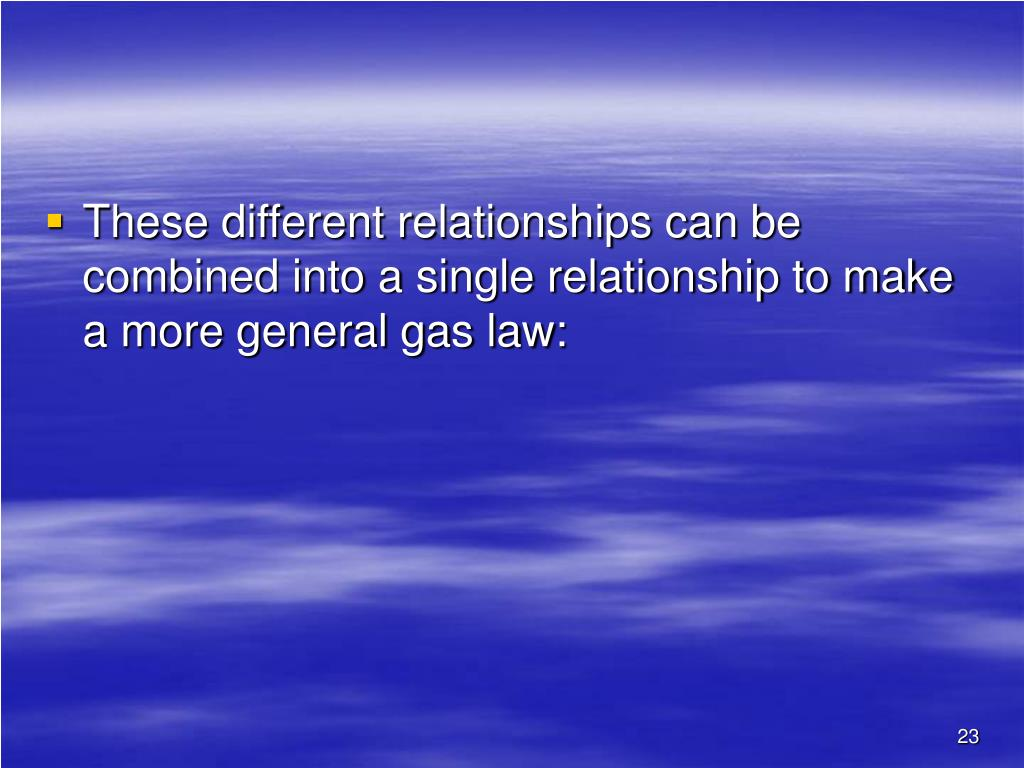 These different relationships can be combined into a single relationship to make a more general gas law:
