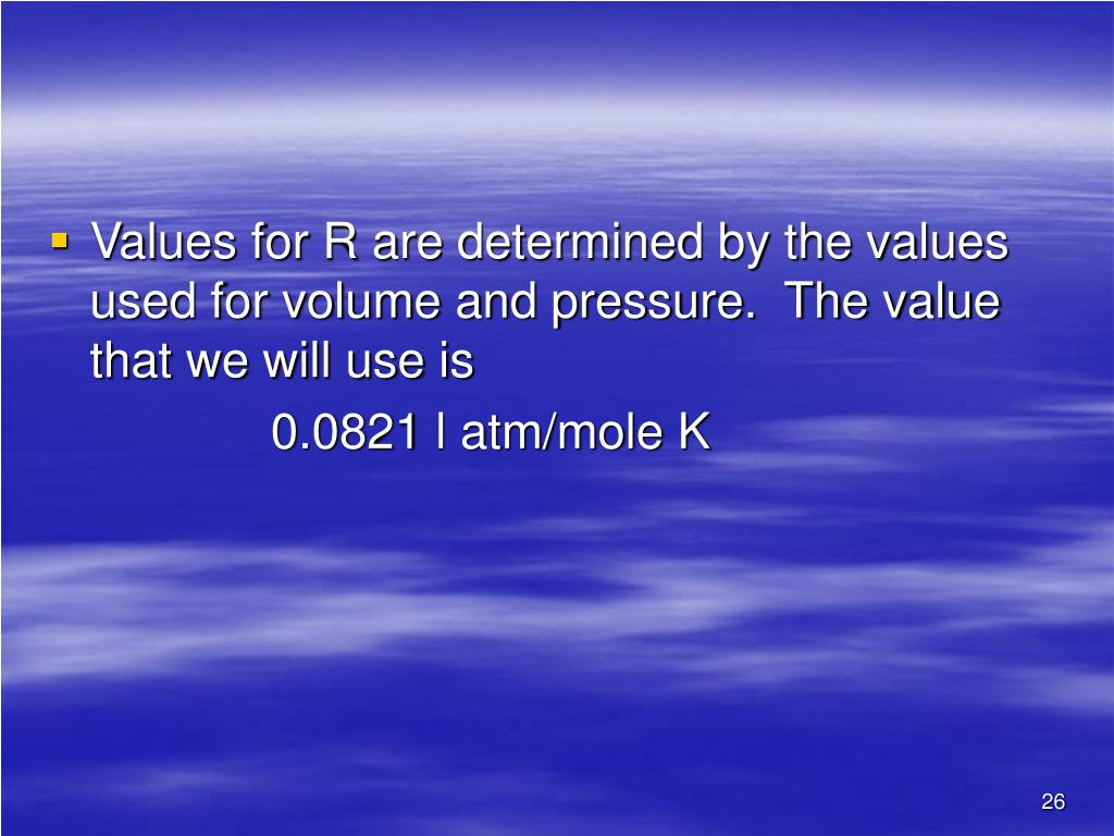 Values for R are determined by the values used for volume and pressure.  The value that we will use is
