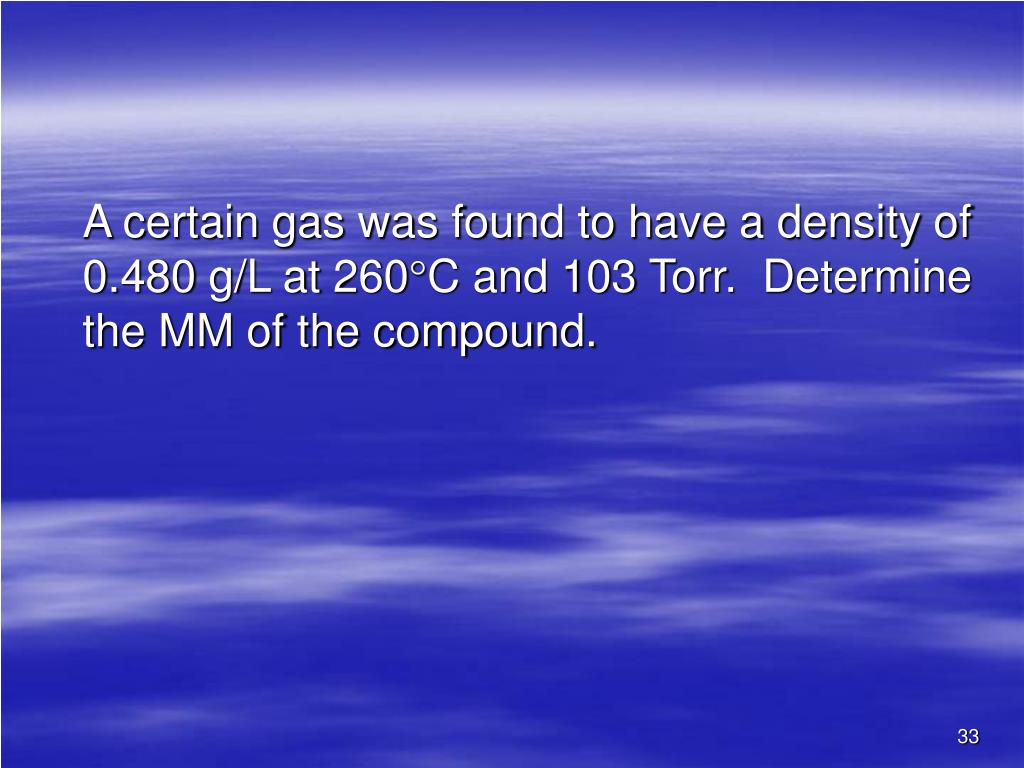 A certain gas was found to have a density of 0.480 g/L at 260