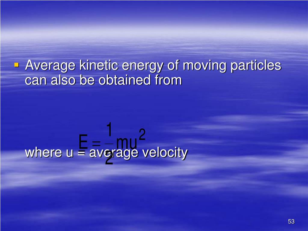Average kinetic energy of moving particles can also be obtained from
