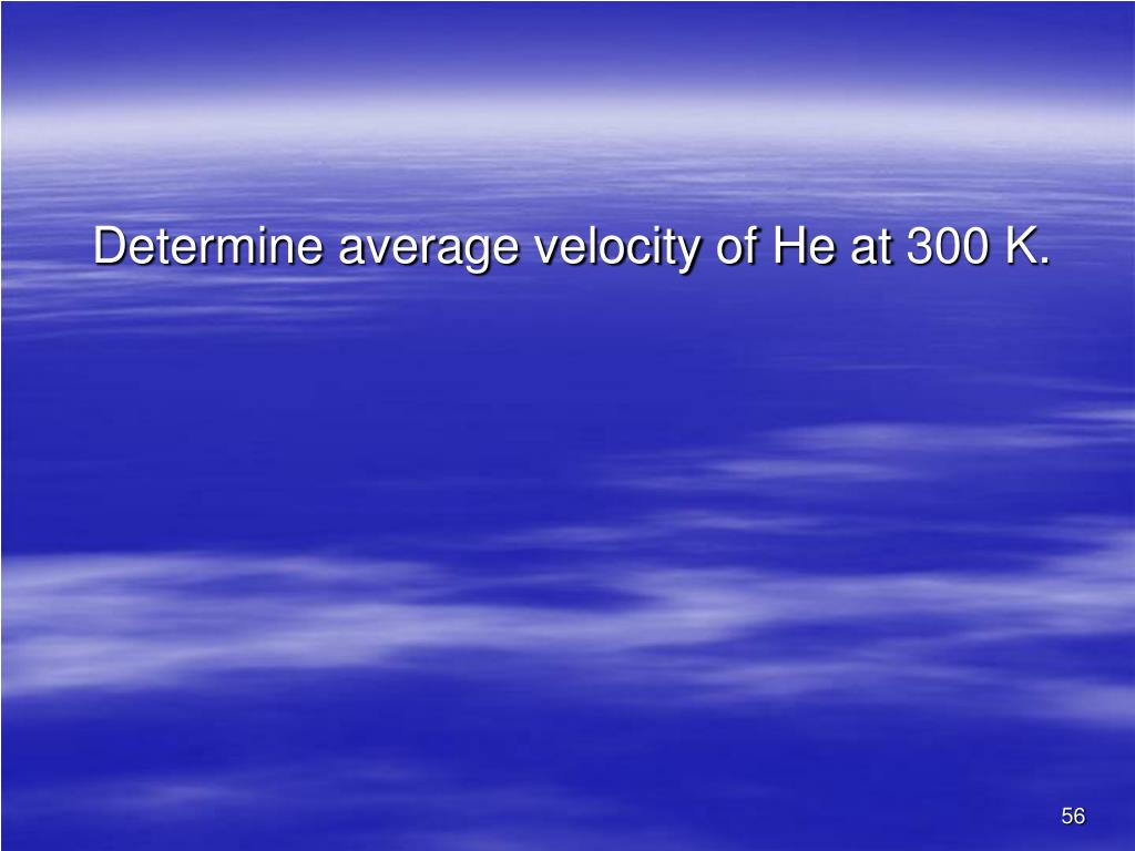 Determine average velocity of He at 300 K.