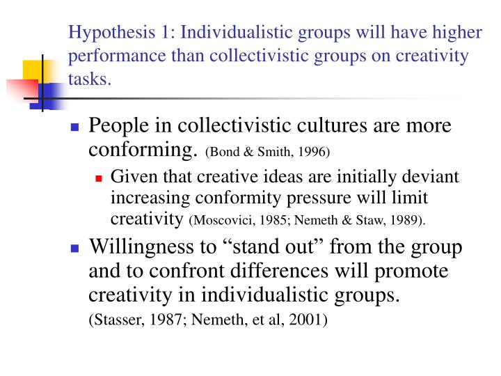 Hypothesis 1: Individualistic groups will have higher performance than collectivistic groups on creativity tasks.