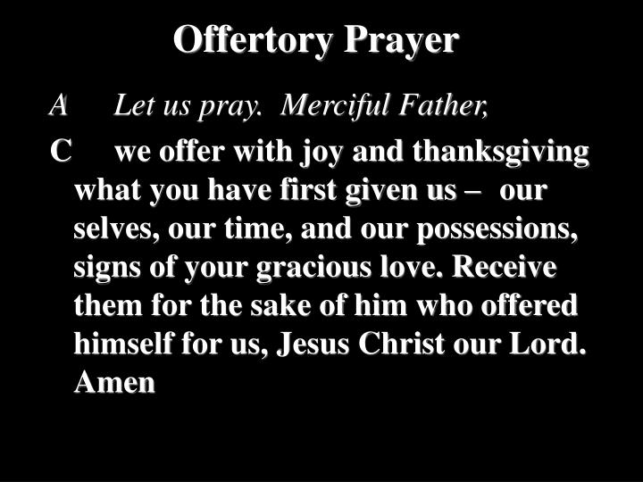 A		Let us pray.  Merciful Father,