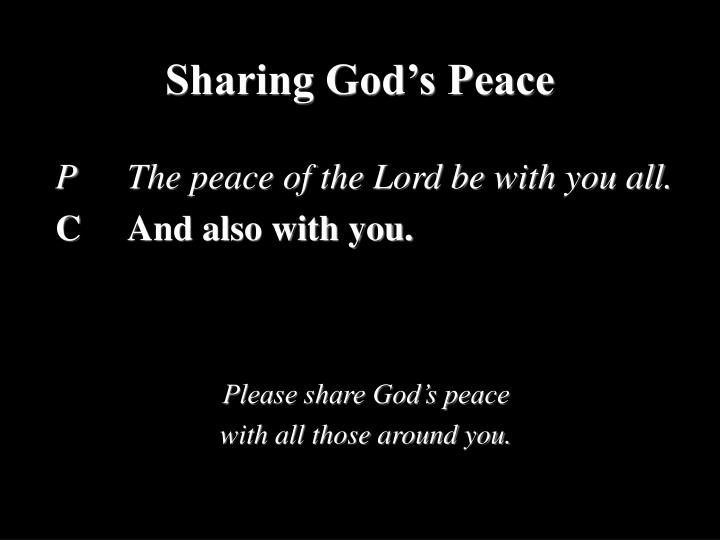 P		The peace of the Lord be with you all.