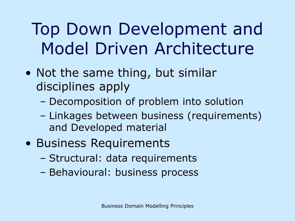 Top Down Development and Model Driven Architecture