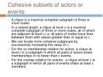 cohesive subsets of actors or events
