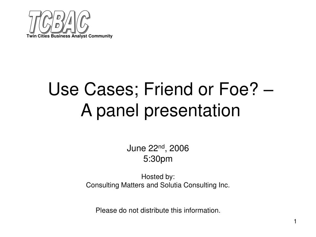 use cases friend or foe a panel presentation l.