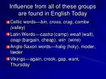 influence from all of these groups are found in english today