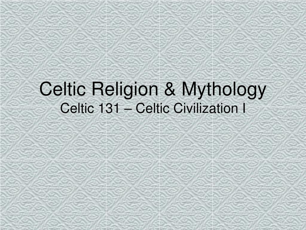 celtic religion mythology celtic 131 celtic civilization i l.