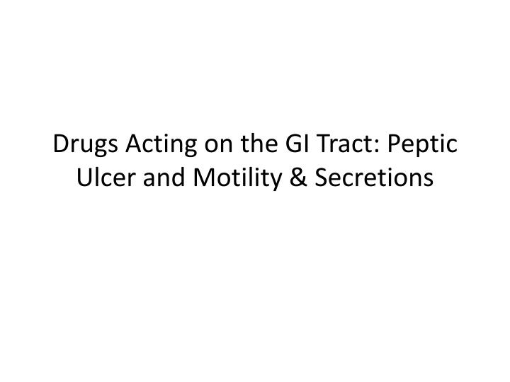 drugs acting on the gi tract peptic ulcer and motility secretions n.