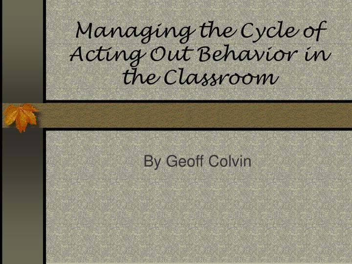 managing the cycle of acting out behavior in the classroom n.