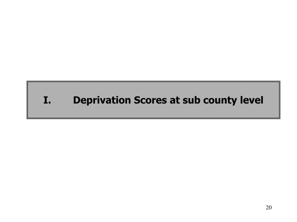 I.Deprivation Scores at sub county level