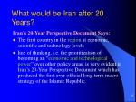 what would be iran after 20 years