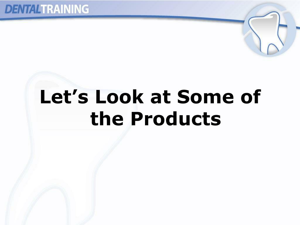 Let's Look at Some of the Products