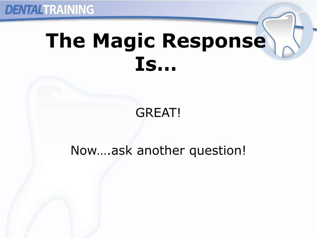 The Magic Response Is…