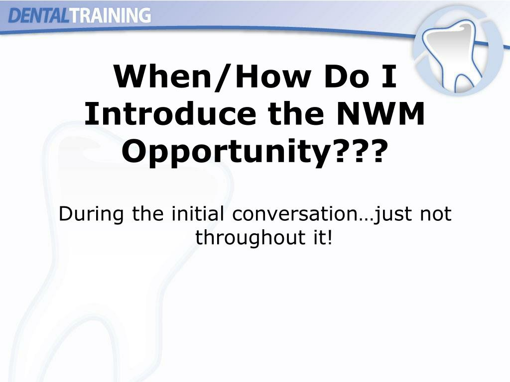 When/How Do I Introduce the NWM Opportunity???