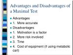 advantages and disadvantages of a maximal test