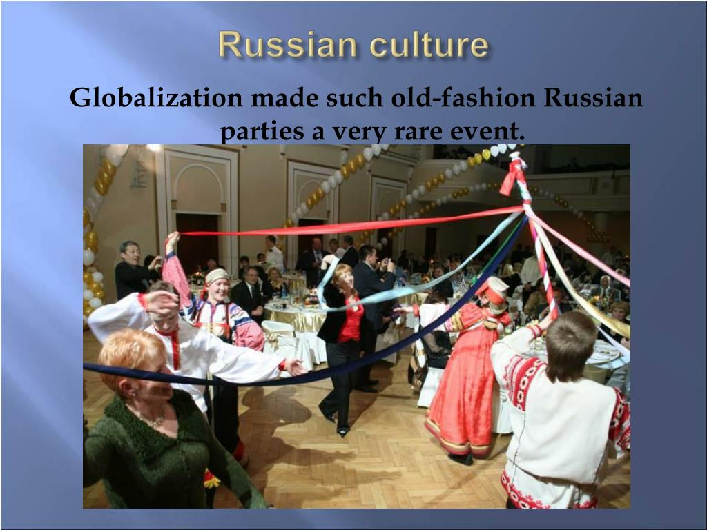 Globalization made such old-fashion Russian parties a very rare event.