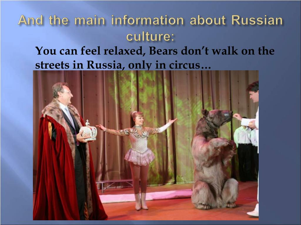 You can feel relaxed, Bears don't walk on the streets in Russia, only in circus…