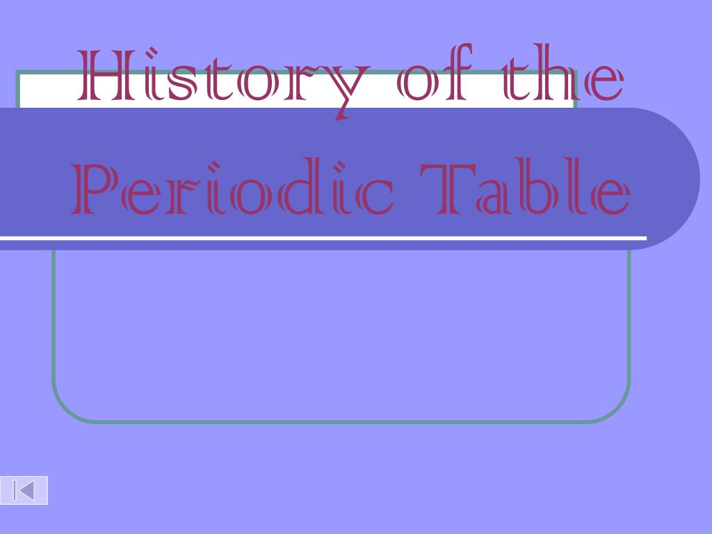 History of the periodic table ppt image collections periodic ppt periodic table powerpoint presentation id118383 history of the periodic table gamestrikefo image collections gamestrikefo Images