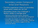 secondary losses compound initial grief reactions