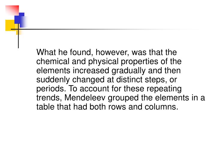 What he found, however, was that the   chemical and physical properties of the elements increased gr...