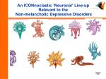 an iconnoclastic neuronal line up relevant to the non melancholic depressive disorders