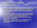 initial resuscitation stabilization