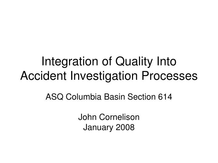 integration of quality into accident investigation processes n.