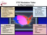fti maximizes value to our customers