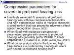 compression parameters for severe to profound hearing loss
