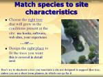 match species to site characteristics