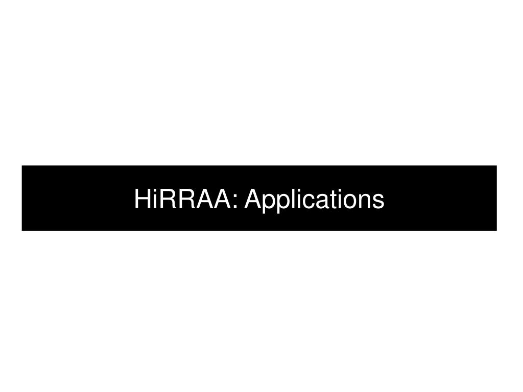 HiRRAA: Applications