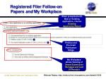 registered filer follow on papers and my workplace