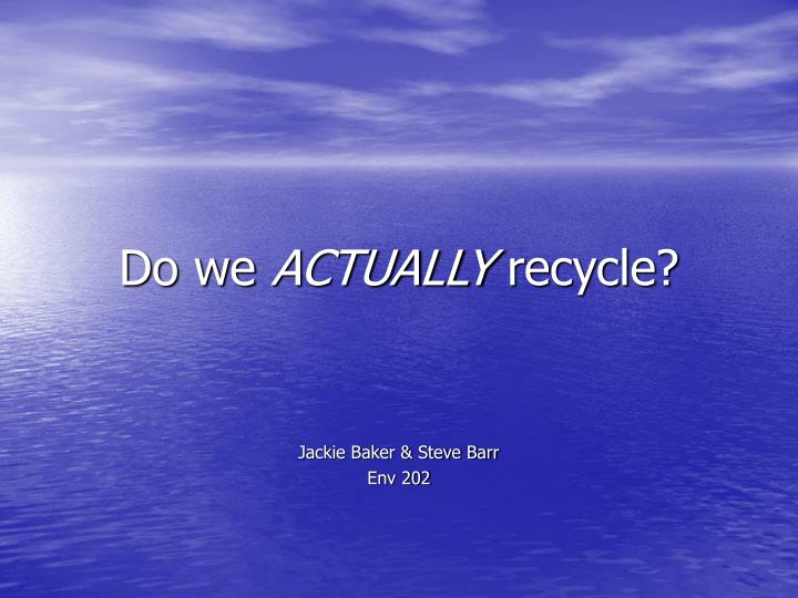 do we actually recycle n.