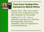 these same feelings were expressed by biblical writers