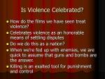 is violence celebrated