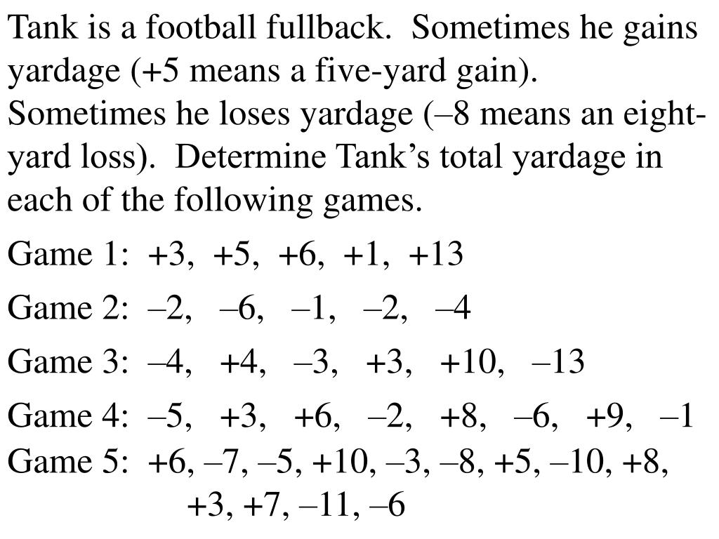 Tank is a football fullback.  Sometimes he gains yardage (+5 means a five-yard gain).  Sometimes he loses yardage (